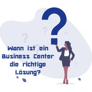 Wann ist ein Business Center die richtige Lösung?