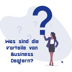 Was sind die Vorteile von Business Centern?