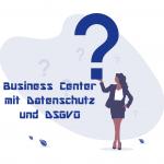 Wie sieht es bei einem Business Center mit Datenschutz und DSGVO aus?