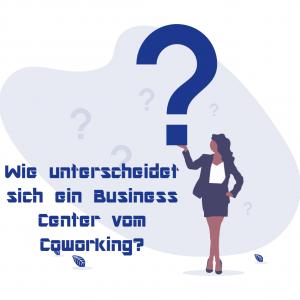 Wie unterscheidet sich ein Business Center vom Coworking?